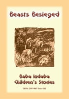 BEASTS BESIEGED - a Parisienne Children's Story: Baba Indaba Children's Stories - Issue 162 by Anon E Mouse