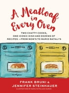 A Meatloaf in Every Oven: Two Chatty Cooks, One Iconic Dish and Dozens of Recipes - from Mom's to…