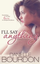 I'll Say Anything (Jasper and Finley, Book 1) by Danielle Bourdon