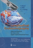 Longitudinal Endosonography: Atlas and Manual for Use in the Upper Gastrointestinal Tract by T. Rösch