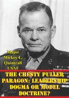 The Chesty Puller Paragon: Leadership Dogma Or Model Doctrine? by Major Mickey L. Quintrall USAF