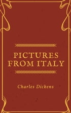 Pictures from Italy (Annotated & Illustrated) by Charles Dickens