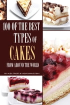 100 of the Best Types of Cakes From Around the World by alex trostanetskiy