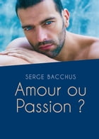 Amour ou Passion ? by Serge Bacchus