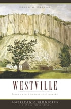 Westville: Tales from a Connecticut Hamlet by Colin M. Caplan