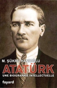 Atatürk: Une biographie intellectuelle