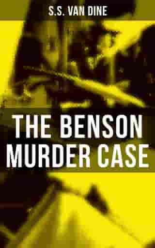 The Benson Murder Case: A Philo Vance Mystery by S.S. Van Dine