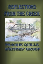 Reflections From The Creek by Prairie Quills Writers Group