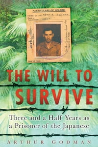 Will to Survive: Three and a Half Years as a Prisoner of the Japanese