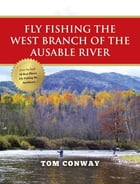 Fly Fishing the West Branch of the Ausable River by Tom Conway