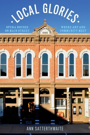 Local Glories Opera Houses on Main Street,  Where Art and Community Meet