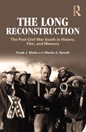 The Long Reconstruction The Post-Civil War South in History,  Film,  and Memory