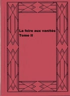 La foire aux vanités, Tome II by William Makepeace Thackeray