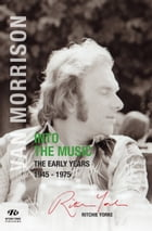 Van Morrison: Into the Music: THE EARLY YEARS 1945 - 1975 by Ritchie Yorke