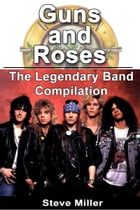 Guns and Roses: The Legendary Band Compilation by Steve Miller