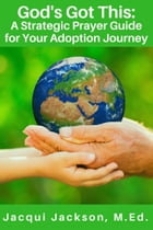 God's Got This: A Strategic Prayer Guide for Your Adoption Journey by Jacqui Jackson