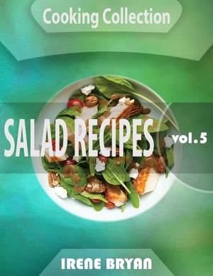 Cooking Collection - Salad Recipes - Volume 5