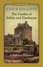 The Castles of Athlin and Dunbayne: A Highland Romance (Reader's Edition) by Ann Radcliffe