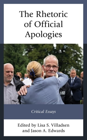The Rhetoric of Official Apologies: Critical Essays by Jeffrey D. Brand