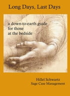 Long Days, Last Days . . . a down-to-earth guide for those at the bedside by Hillel Schwartz