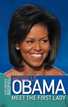 Michelle Obama: Meet the First Lady by David Brophy