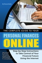 The Complete Guide to Your Personal Finances Online: tep-by-Step Instructions to Take Control of Your Financial Future Using the Internet by Tamsen Butler