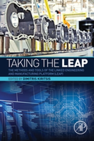 Taking the LEAP The Methods and Tools of the Linked Engineering and Manufacturing Platform (LEAP)