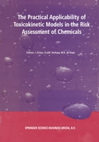 The Practical Applicability of Toxicokinetic Models in the Risk Assessment of Chemicals: Proceedings of the Symposium The Practical Applicability of T by H. Verhaar