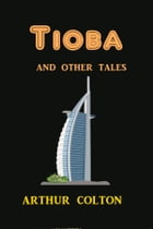 Tioba: And Other Tales by Arthur Colton
