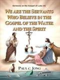 9788928210473 - Paul C. Jong: Sermons on the Gospel of Luke(V) - We are the Servants Who Believe in the Gospel of the Water and the Spirit - 도 서