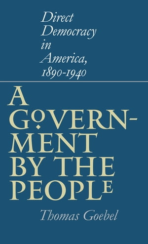 A Government by the People Direct Democracy in America,  1890-1940