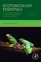 Ecotoxicology Essentials: Environmental Contaminants and Their Biological Effects on Animals and Plants by Donald W. Sparling