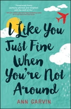 I Like You Just Fine When You're Not Around Cover Image