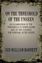 On the Threshold of the Unseen by Sir William Barrett