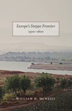 Europe's Steppe Frontier, 1500-1800 by William H. McNeill