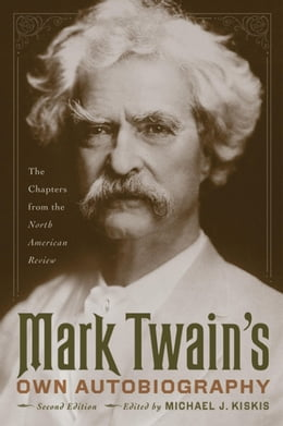 Book Mark Twain's Own Autobiography: The Chapters from the North American Review by Twain, Mark