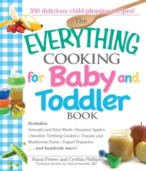The Everything Cooking For Baby And Toddler Book 300 Delicious,  Easy Recipes to Get Your Child Off to a Healthy Start