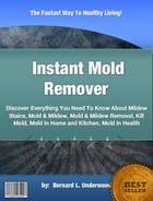 Instant Mold Remover by Bernard L. Underwood