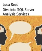 Dive into SQL Server Analysis Services by Luca Reed