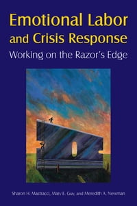 Emotional Labor and Crisis Response: Working on the Razor's Edge: Working on the Razor's Edge