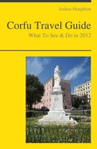 Corfu, Greece Travel Guide - What To See & Do by Joshua Houghton