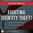 Fighting Identity Theft!: How to Protect Your Personal Finances by Carolyn Warren