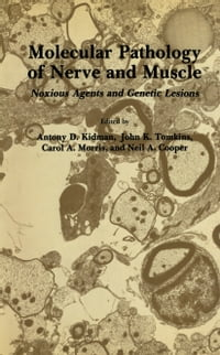 Molecular Pathology of Nerve and Muscle: Noxious Agents and Genetic Lesions