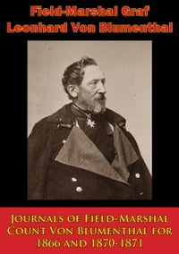 Journals of Field-Marshal Count Von Blumenthal for 1866 and 1870-1871