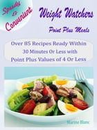Speedy & Convenient Weight Watchers Point Plus Meals: Over 85 Recipes Ready Within 30 Minutes Or Less with Point Plus Values of 4 Or Less by Marine Blanc
