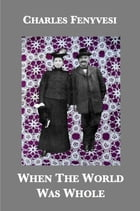 When The World Was Whole: Three Centuries of Memories by Charles Fenyvesi