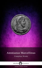 Complete Works of Ammianus Marcellinus (Delphi Classics) by Ammianus Marcellinus