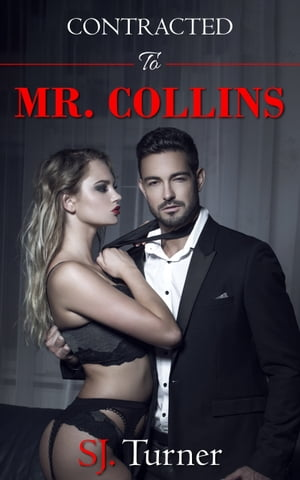 Contracted To Mr Collins: 2nd Edition by SJ. Turner