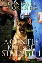 A Gentle Kind of Strength by Kendall McKenna