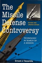 The Missile Defense Controversy: Technology in Search of a Mission by Ernest J. Yanarella